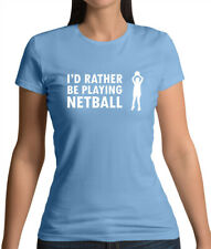 I'd Rather Be Playing Netball - Womens T-Shirt - Sport - Net Ball Olympics Love