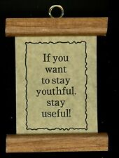 """Wall Sign 4 1/2"""" x 3 1/2"""" """"If you want to stay youthful, stay useful!"""" B-5-13/2"""