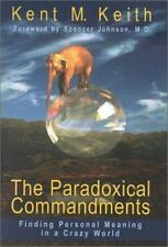 The Paradoxical Commandments: Finding Personal Meaning in a Crazy World, Keith,