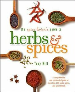 The Spice Lover's Guide to Herbs and Spices by Tony Hill (2005, Trade Paperback)
