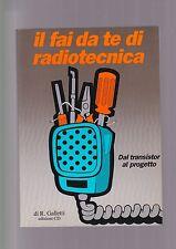 Galletti IL FAI DA TE DI RADIOTECNICA dal transistor al progetto