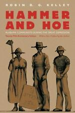 Hammer and Hoe : Alabama Communists During the Great Depression: By Kelley, R...