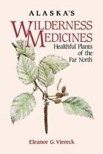 Alaska's Wilderness Medicines: Healthful Plants of the Far North (Hardback or Ca