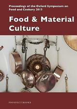 Food and Material Culture : Proceedings of the Oxford Symposium on Food and...