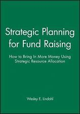 Strategic Planning for Fund Raising: How to Bring In More Money Using Strategic