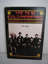 The New Gold Mountain Chinese in Australia 1901-1921 History C. F. Yong