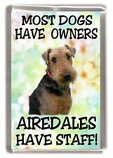 """Airedale Terrier Dog Fridge Magnet """"Most Dogs Have Owners Airedales Have Staff"""""""