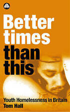 Better Times Than This: Youth Homelessness in Britain,Tom Hall,Very Good Book mo