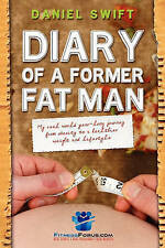 Diary of a Former Fatman: My real world year long journey from obesity to a heal