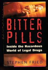 Bitter Pills : Inside the Hazardous World  Legal Drugs by Stephen Fried, Signed
