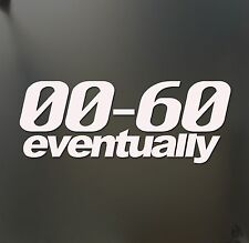 0-60 eventually Funny sticker slow race Prius JDM Lowered car window decal