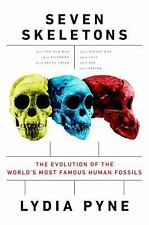 Seven Skeletons : The Evolution of the World's Most Famous Human Fossils by...