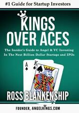 Kings over Aces : The Insider's Guide to Angel and VC Investing in the Next...