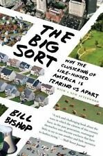 The Big Sort : Why the Clustering of Like-Minded American Is Tearing Us Apart by