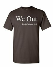 We Out. Harriet Tubman T-Shirt Suffragism Women Civil Rights Mens Tee Shirt