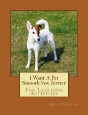 I Want a Pet Smooth Fox Terrier : Fun Learning Activities (2013, Paperback)