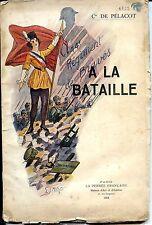 A LA BATAILLE - 44e Régiment d'Infanterie - Cdt de Pélacot 1924