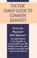 Pdr Family Guide to Common Ailments : An Authoritative A-to-z Guide to Your F...
