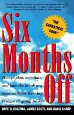 SIX MONTHS OFF: How To Plan, Negotiate, & Take The Break You Need Without Burnin