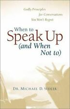 When to Speak up (and When Not To) : Godly Principles for Conversations You Won'