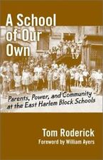 A School of Our Own : Parents, Power, and Community at the East Harlem Block