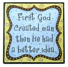 ~ God First Created Man Then Had A Better Idea ~ Great Quirky Wall Art Sign