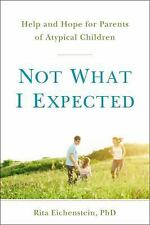 Not What I Expected: Help and Hope for Parents of Atypical Children by Eichenst