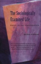 Sociologically Examined Life : Pieces of the Conversation by Schwalbe, Michael