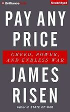 Pay Any Price : Greed, Power, and Endless War by James Risen (2015, CD,...