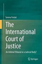 The International Court of Justice : An Arbitral Tribunal or a Judicial Body?...