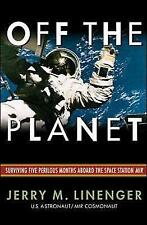 Off the Planet: Surviving Five Perilous Months Aboard the Space Station MIR by Jerry M. Linenger (Hardback, 1999)