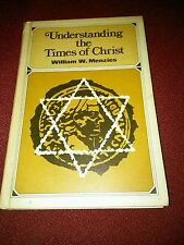 Understanding the Times of Christ by William W. Menzies 1969(Hardcover)
