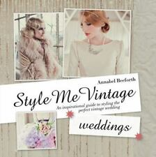 Style Me Vintage: Weddings: An Inspirational Guide to Styling the-ExLibrary