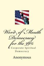 Word of Mouth Democracy for The 99% : A Corporate Spiritual Democracy by...
