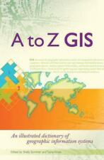 A to Z GIS: An Illustrated Dictionary of Geographic Information Systems (Paperba