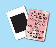 """Be The Kind Of Woman That When Your Feet"" - Humorous Fridge Magnet - sku# 4132"