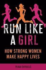 Run Like a Girl: How Strong Women Make Happy Lives, Mina Samuels, Good Book