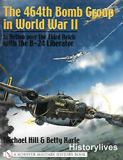 Schiffer The 464th Bomb Group In World War II B-24 Liberator German Third Reich