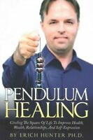 Pendulum Healing : Circling the Square of Life to Improve Health, Wealth, Rel...
