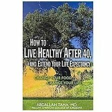 How to Live Healthy After 40, and Extend Your Life Expectancy: Change-ExLibrary