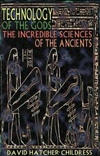 Technology of the Gods: The Incredible Sciences of the Ancients by David Hatcher