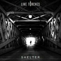 LIKE TORCHES - SHELTER [DIGIPAK] NEW CD