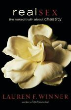 Real Sex : The Naked Truth about Chastity by Lauren F. Winner (2006,...