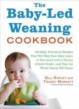 The Baby-Led Weaning Cookbook: 130 Easy, Nutritious Recipes That Will -ExLibrary