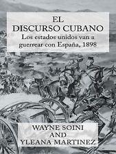 El Discurso Cubano : Los Estados Unidos Van a la Guerra con España En 1898 by...