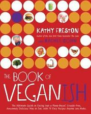 The Book of Veganish: The Ultimate Guide to Easing into a Plant-Based, Cruelty-