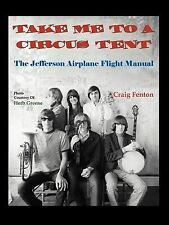 Take Me to a Circus Tent: The Jefferson Airplane Flight Manual: By Craig Fenton