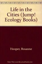 Life in the Cities (Jump! Ecology Books) By Rosanne Hooper. 9781854342096
