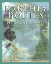 Earthly Bodies and Heavenly Hair : Natural and Healthy Personal Care for...