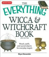 The Everything Wicca & Witchcraft Book: Rituals, Spells, and Sacred Objects for